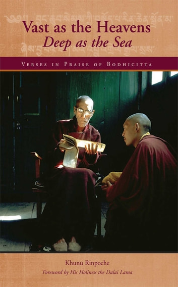 Vast as the Heavens, Deep as the Sea - Verses in Praise of Bodhicitta ebook by Khunu Rinpoche