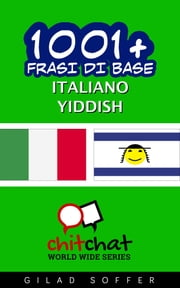 1001+ Frasi di Base Italiano - Yiddish ebook by Gilad Soffer