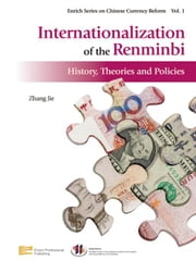 Internationalization of the Renminbi: History, Theories and Policies ebook by Zhang, Jie