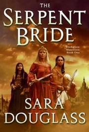 The Serpent Bride - DarkGlass Mountain: Book One ebook by Sara Douglass