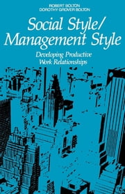 Social Style/Management Style - Developing Productive Work Relationships ebook by Robert Bolton, Dorothy Grover Bolton