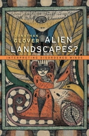Alien Landscapes? - Interpreting Disordered Minds ebook by Jonathan Glover