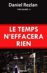 Le temps n'effacera rien - Tom Valmer - 2 ebook by Daniel Rezlan