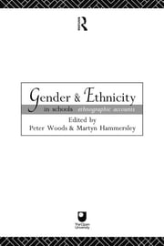 Gender and Ethnicity in Schools - Ethnographic Accounts ebook by Martyn Hammersley,Peter Woods