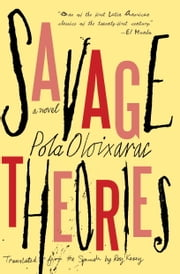 Savage Theories ebook by Pola Oloixarac,Roy Kesey