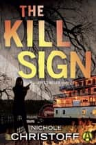 The Kill Sign - A Jamie Sinclair Novel ebook by Nichole Christoff
