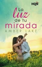 La luz de tu mirada ebooks by Amber Lake