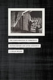The Conflagration of Community - Fiction before and after Auschwitz ebook by J. Hillis Miller