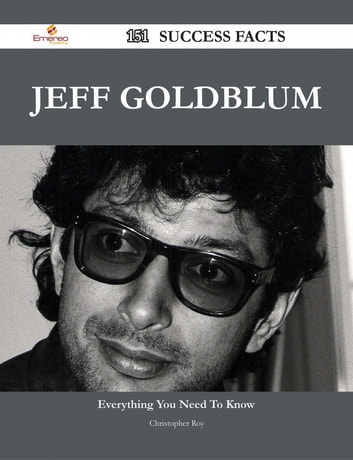 Jeff Goldblum 151 Success Facts - Everything you need to know about Jeff Goldblum ebook by Christopher Roy