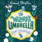 The Wizard's Umbrella Story Collection audiobook by Enid Blyton