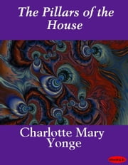 The Pillars of the House ebook by Charlotte Mary Yonge