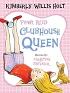 Piper Reed, Clubhouse Queen ebook by Kimberly Willis Holt,Christine Davenier