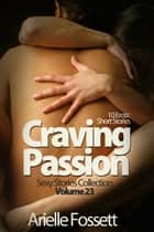 Craving Passion - 10 Erotic Short Stories ebook by Arielle Fossett