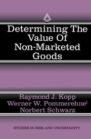 Determining the Value of Non-Marketed Goods - Economic, Psychological, and Policy Relevant Aspects of Contingent Valuation Methods ebook by Raymond J. Kopp,Werner W. Pommerehne,Norbert Schwarz