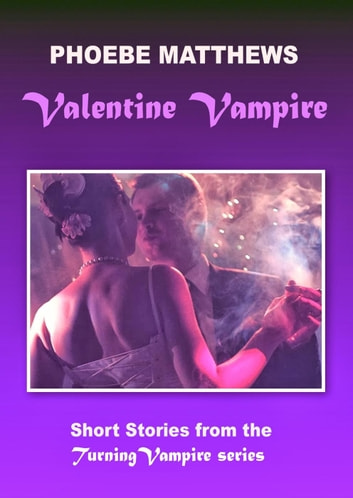 Valentine Vampire - Turning Vampire ebook by Phoebe Matthews
