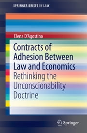 Contracts of Adhesion Between Law and Economics - Rethinking the Unconscionability Doctrine ebook by Elena D'Agostino