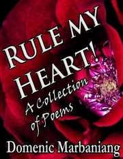 Rule My Heart! - A Collection of Poems ebook by Domenic Marbaniang