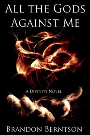 All The Gods Against Me - A Divinity Novel, #1 ebook by Brandon Berntson
