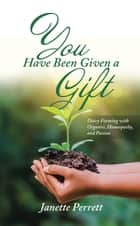 You Have Been Given a Gift ebook by Janette Perrett
