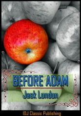 BEFORE ADAM [Full Classic Illustration]+[Active TOC] ebook by Jack London