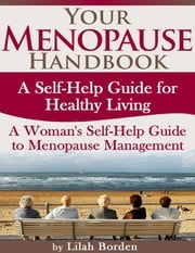 Your Menopause Handbook - A Self-Help Guide for Healthy Living A Woman's Self-Help Guide to Menopause Management ebook by Lilah Borden
