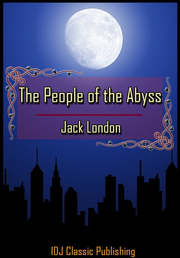 The People of the Abyss [Full Classic Illustration]+[Free Audio Book Link]+[Active TOC] ebook by Jack London