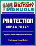 21st Century U.S. Military Manuals: Protection - ADRP 3-37 (FM 3-37), Support of Unified Land Operations, Assessment (Professional Format Series) ebook by Progressive Management