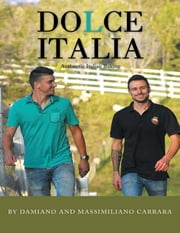 Dolce Italia: Authentic Italian Baking ebook by Damiano Carrara,Massimiliano Carrara