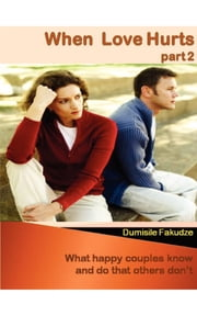 When love hurts Pt 2 - What happy couples know and do that others don't ebook by Dumisile Zwane