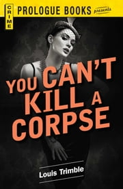You Can't Kill a Corpse ebook by Louis Trimble