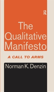 The Qualitative Manifesto - A Call to Arms ebook by Norman K Denzin