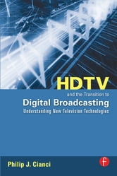 HDTV and the Transition to Digital Broadcasting - Understanding New Television Technologies ebook by Philip J. Cianci