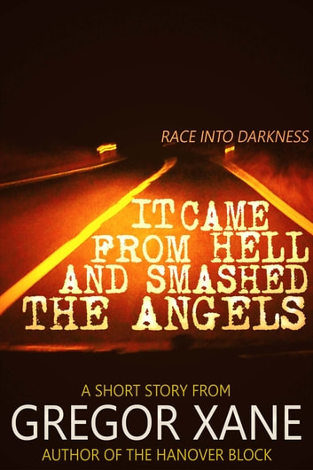 It Came From Hell and Smashed the Angels ebook by Gregor Xane