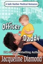 Officer Daddy, A Safe Harbor Medical Romance ebook by Jacqueline Diamond