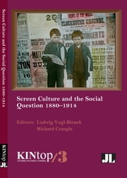 Screen Culture and the Social Question, 1880-1914, KINtop 3 ebook by Ludwig Vogl-Bienek,Richard Crangle