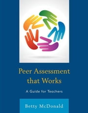 Peer Assessment that Works: A Guide for Teachers ebook by McDonald, Betty