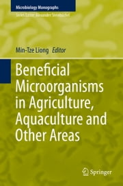 Beneficial Microorganisms in Agriculture, Aquaculture and Other Areas ebook by Min-Tze Liong