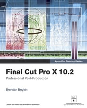 Apple Pro Training Series - Final Cut Pro X 10.2: Professional Post-Production ebook by Brendan Boykin