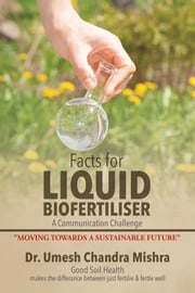 Facts for Liquid Biofertiliser ebook by Dr. Umesh Chandra Mishra