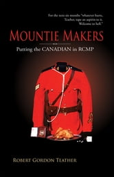 Mountie Makers: Putting the Canadian in RCMP - Putting the Canadian in RCMP ebook by Robert Gordon Teather