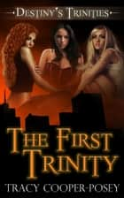 The First Trinity ebook by Tracy Cooper-Posey