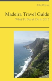 Madeira (Portugal) Travel Guide - What To See & Do ebook by Jo?o Pereira