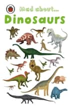 Mad About Dinosaurs ebook by