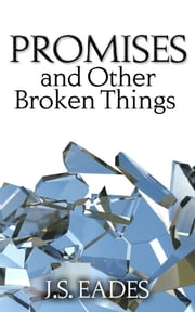 Promises and Other Broken Things ebook by J.S. Eades