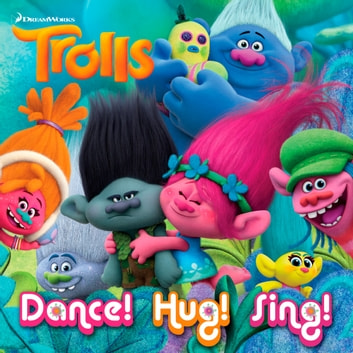 Dance! Hug! Sing! (DreamWorks Trolls) ebook by Rachel Chlebowski