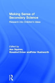 Making Sense of Secondary Science - Research into children's ideas ebook by Rosalind Driver, Peter Rushworth, Ann Squires,...