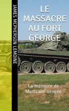 Le massacre au Fort George - La mémoire de Montcalm vengée ebook by James McPherson LeMoine