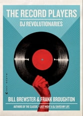 The Record Players - DJ Revolutionaries ebook by Bill Brewster,Frank Broughton