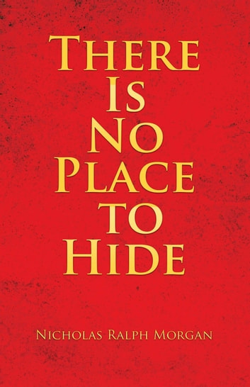 There Is No Place to Hide ebook by Nicholas Ralph Morgan