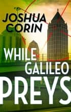 While Galileo Preys ebook by Joshua Corin